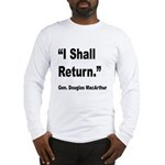 MacArthur I Shall Return Quote Long Sleeve T-Shirt