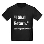MacArthur I Shall Return Quote (Front) Kids Dark T