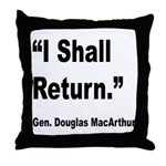 MacArthur I Shall Return Quote Throw Pillow