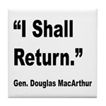 MacArthur I Shall Return Quote Tile Coaster