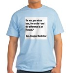MacArthur Live or Die Quote Light T-Shirt