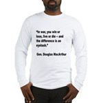 MacArthur Live or Die Quote (Front) Long Sleeve T-