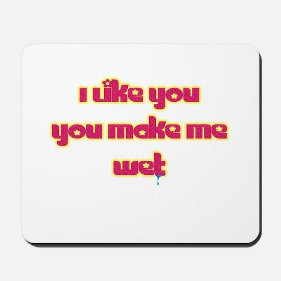 You Make Me Wet Mousepad
