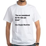 MacArthur Break Rules Quote (Front) White T-Shirt