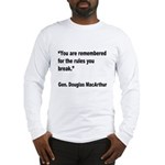 MacArthur Break Rules Quote (Front) Long Sleeve T-