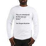 MacArthur Break Rules Quote Long Sleeve T-Shirt