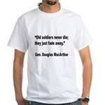 MacArthur Old Soldiers Quote (Front) White T-Shirt