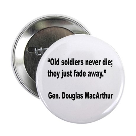 """MacArthur Old Soldiers Quote 2.25"""" Button"""