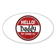 Hello My Name is Daddy Oval Decal