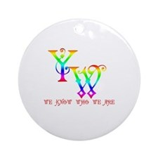 YW-WE KNOW WHO WE ARE Ornament (Round)