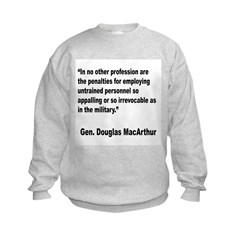 MacArthur Untrained Personnel Quote (Front) Sweatshirt