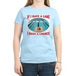 If I Have a Lane... Women's Pink T-Shirt