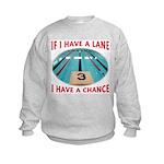 If I Have a Lane... Kids Sweatshirt