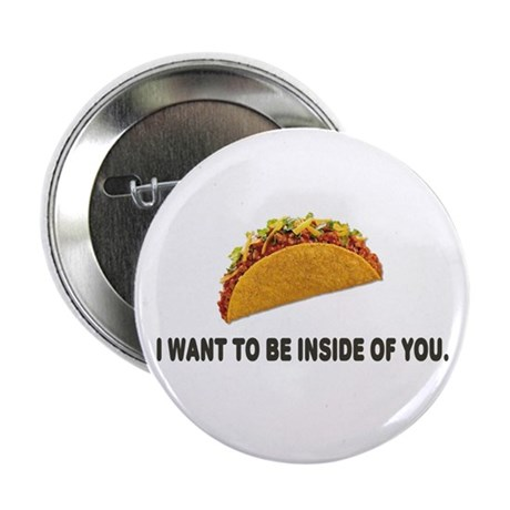 "I Want To Be Inside Of You- Taco 2.25"" Button"