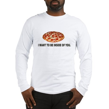 I Want To Be Inside Of You- Pizza Long Sleeve T-Sh