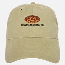 I Want To Be Inside Of You- Pizza Baseball Baseball Cap