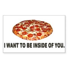 I Want To Be Inside Of You- Pizza Decal