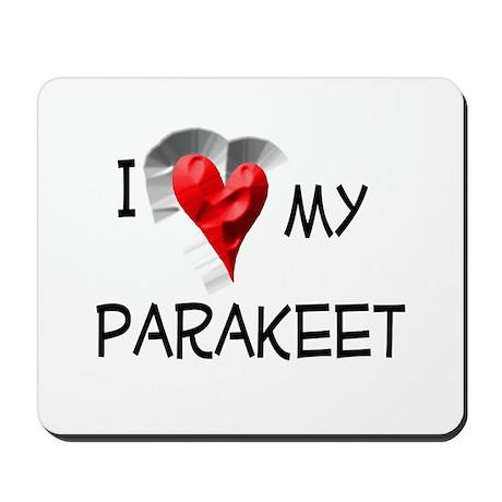 I Love My Parakeet Mousepad