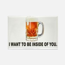 I Want To Be Inside Of You- Beer Rectangle Magnet