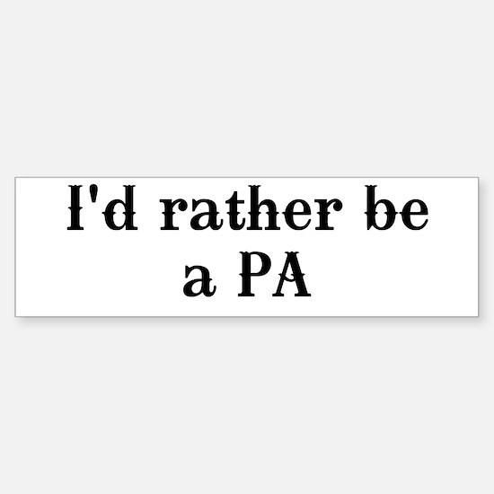 I'd rather be a PA Bumper Bumper Bumper Sticker