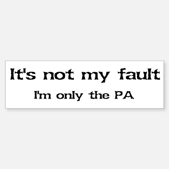 It's not my fault...PA Bumper Bumper Bumper Sticker