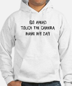 Go ahead. Touch the camera Hoodie