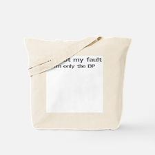 It's not my fault...DP Tote Bag
