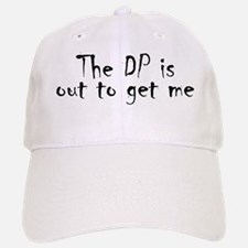 The DP is out to get me Baseball Baseball Cap