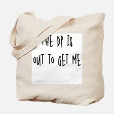 The DP is out to get me Tote Bag