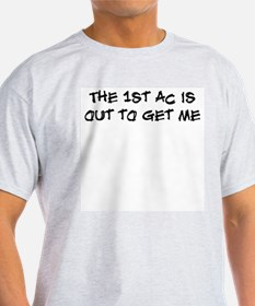 The 1st AC is out to get me T-Shirt