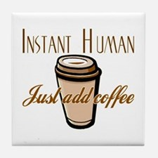 Instant Human Just Add Coffee Tile Coaster