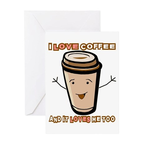 I Love Coffe and It Loves Me Too Greeting Card