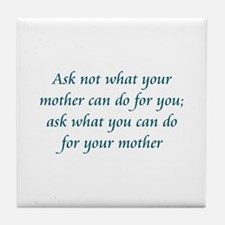 Ask Not Mother Tile Coaster