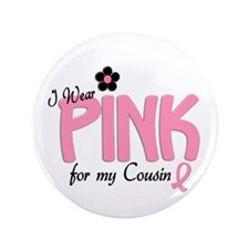 """I Wear Pink For My Cousin 14 3.5"""" Button"""