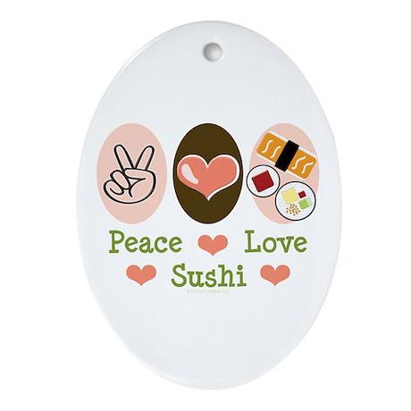 Peace Love Sushi Oval Ornament