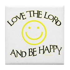 LOVE THE LORD AND BE HAPPY Tile Coaster
