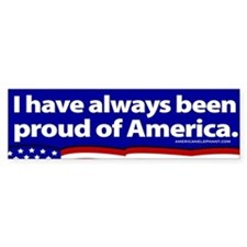 I have always been proud of America Bumper Bumper Sticker