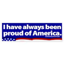 I have always been proud of America Bumper Bumper Sticker