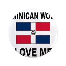"Dominican Women Love Me 3.5"" Button"