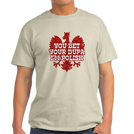 You Bet Your Dupa I'm Polish Light T-Shirt