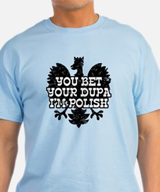You Bet Your Dupa I'm Polish T-Shirt