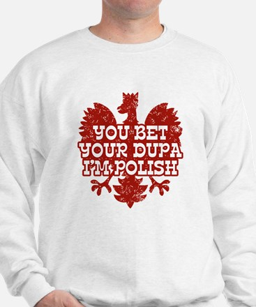 You Bet Your Dupa I'm Polish Sweater