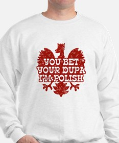 You Bet Your Dupa I'm Polish Sweatshirt