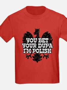 You Bet Your Dupa I'm Polish T