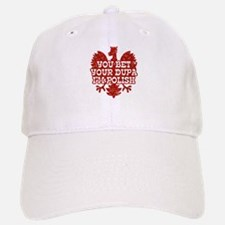 You Bet Your Dupa I'm Polish Baseball Baseball Cap