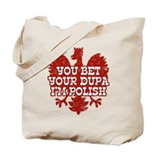 You Bet Your Dupa I'm Polish Tote Bag