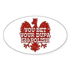 You Bet Your Dupa I'm Polish Oval Decal