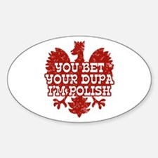 You Bet Your Dupa I'm Polish Oval Stickers
