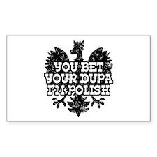 You Bet Your Dupa I'm Polish Rectangle Decal