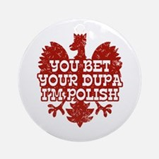 You Bet Your Dupa I'm Polish Ornament (Round)